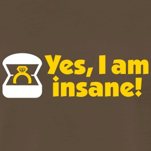 Yes, I Am Insane! - Men's Premium T-Shirt