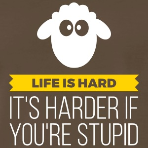 Life Is Hard.It's Harder If You're Stupid! - Men's Premium T-Shirt