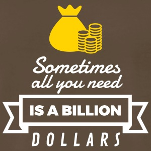 Sometimes You Need Only One Billion US Dollars! - Men's Premium T-Shirt