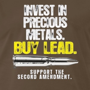 Invest In Precious Metals. Buy Lead. - Men's Premium T-Shirt