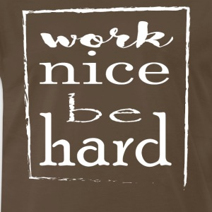 Work Nice be Hard - Men's Premium T-Shirt
