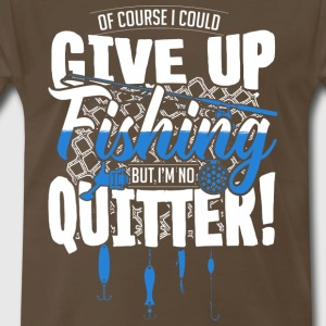 I Could Give Up Fishing But I m No Quitter T Shir - Men's Premium T-Shirt