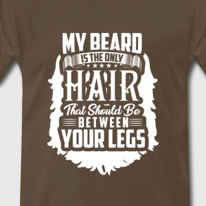 My Beard is the only hair, between your legs! - Men's Premium T-Shirt