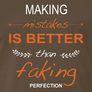 Making mistakes is better than faking perfection. - Men's Premium T-Shirt