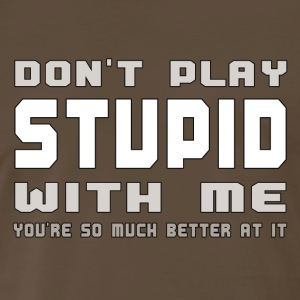 Don't Play Stupid With Me - Men's Premium T-Shirt