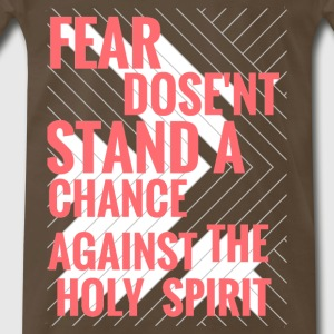 FEAR DOSE'NT STAND A CHANCE AGAINST THE HOLY SPIRI - Men's Premium T-Shirt