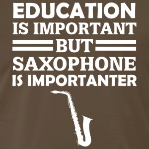 Education Is Important But Saxophone Is Importante - Men's Premium T-Shirt