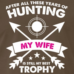 After Years of Hunting My Wife is My Best Trophy - Men's Premium T-Shirt