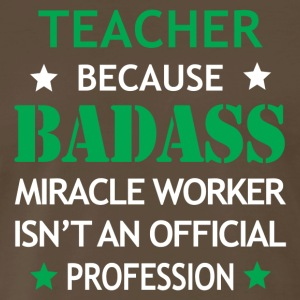 Teacher Job Shirt/Hoodie Gift-Badass Worker - Men's Premium T-Shirt
