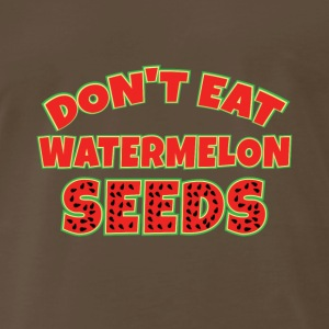 Don t Eat Watermelon Seeds Pregnancy Maternity - Men's Premium T-Shirt