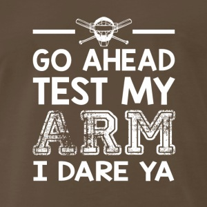 Test My Arm I Dare Ya Softball Catcher - Men's Premium T-Shirt