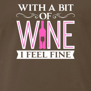 With a Bit of Wine I Feel Fine Red White Wine - Men's Premium T-Shirt