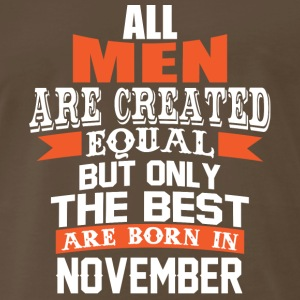 All Men Are Created Equal But Only in November - Men's Premium T-Shirt