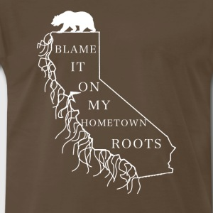 Blame It On My Hometown Roots - California - Men's Premium T-Shirt