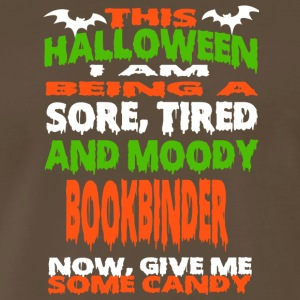 Bookbinder - HALLOWEEN SORE, TIRED & MOODY FUNNY S - Men's Premium T-Shirt