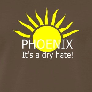 Phoenix It's a Dry Hate Sun Hot Shirt - Men's Premium T-Shirt