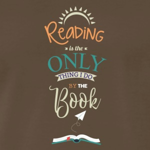 Reading Is The Only Thing I Do By The Book T-Shirt - Men's Premium T-Shirt