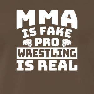 MMA Is Fake Pro Wrestling Is Real Shirt - Men's Premium T-Shirt