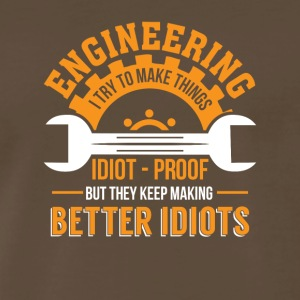 Engineering Make Thing Idiot Proof Better - Men's Premium T-Shirt
