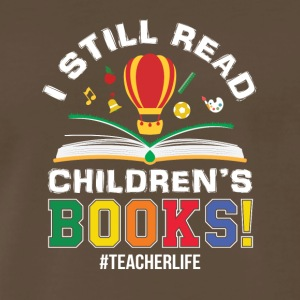 I Still Read Childrens Book Teacher Life - Men's Premium T-Shirt