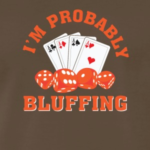 Im Probably Bluffing Funny Poker Player - Men's Premium T-Shirt