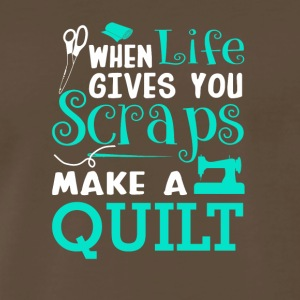 When Life Gives You Scraps Make Quilting - Men's Premium T-Shirt