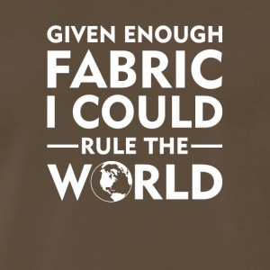 Given Enough Fabric Could Rule Quilting - Men's Premium T-Shirt