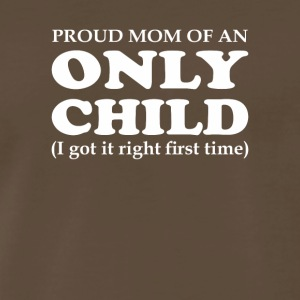 Proud Mom Only Child Got Right First Time - Men's Premium T-Shirt