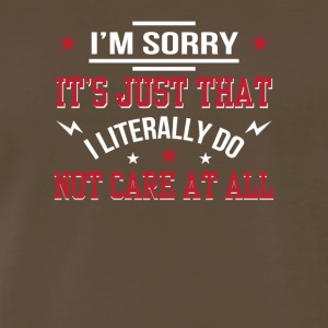 Sorry Literally Dont Care Funny Saying - Men's Premium T-Shirt