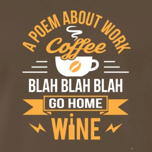 A Poem About Work Coffee Go Home Wine - Men's Premium T-Shirt
