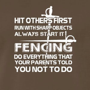 Fencing Do Everything Parents Told You Not Do - Men's Premium T-Shirt