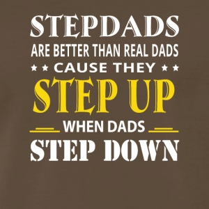 Stepdad Are Better Real Dad They Step Up - Men's Premium T-Shirt
