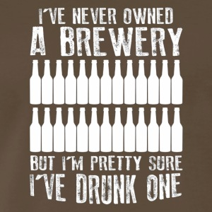 I VE NEVER OWNED A BREWERY BUT I M SURE I VE DRUNK - Men's Premium T-Shirt