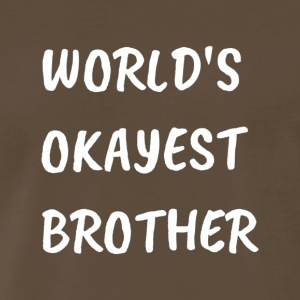 World s Okayest Brother T Shirt - Men's Premium T-Shirt