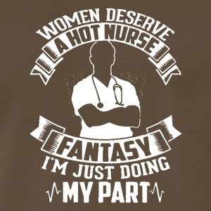 Women Deserve A Hot Nurse Fantasy T Shirt - Men's Premium T-Shirt