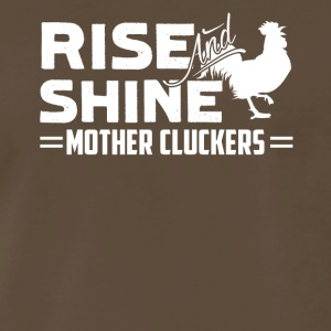 Rise and Shine Mother Cluckers Shirt - Men's Premium T-Shirt