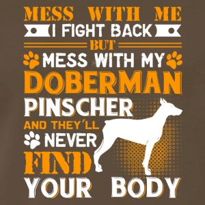 Mess With My Doberman Pinscher Tee Shirt - Men's Premium T-Shirt