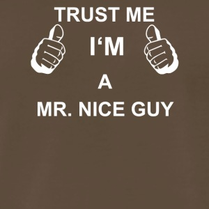 TRUST ME I M MR NICE GUY - Men's Premium T-Shirt