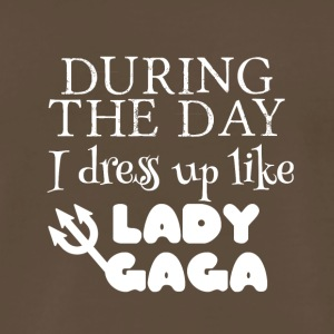 During the day I dress up like Gaga - Men's Premium T-Shirt