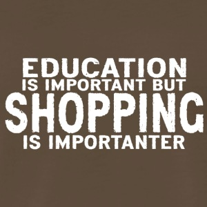 Education is important but Shopping is importanter - Men's Premium T-Shirt