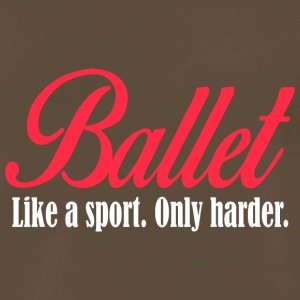 Ballet like a sport only harder - Men's Premium T-Shirt