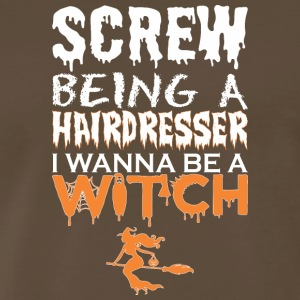 Screw Being Hairdresser Wanna Witch Halloween - Men's Premium T-Shirt