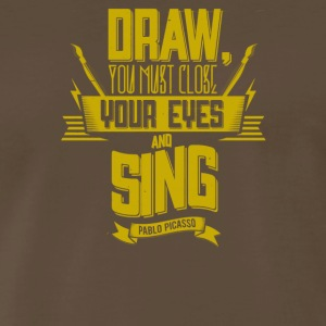 Draw you must close your eyes and sing - Men's Premium T-Shirt