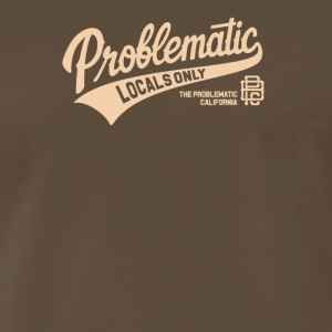 Problematic locals only - Men's Premium T-Shirt