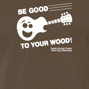 Be Good To Your Wood - Men's Premium T-Shirt