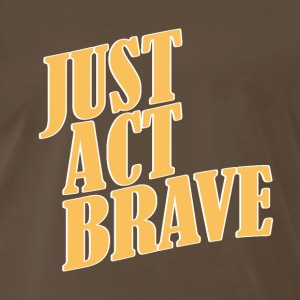 JUST ACT BRAVE - Men's Premium T-Shirt