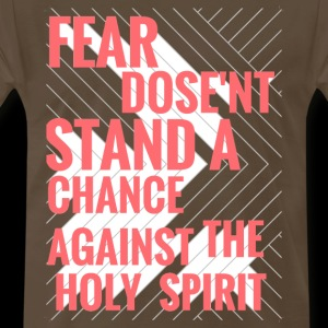 FEAR DOSE'NT STAND A CHANCE AGAINST THE HOLY SPIRI