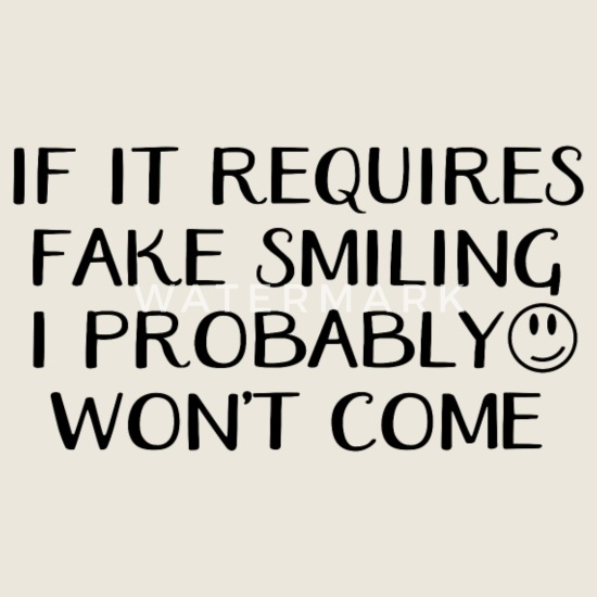 If It Requires Fake Smiling I Probably W Funny Novelty T-Shirt Mens tee TShirt