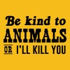 Be Kind to Animals or I'll Kill You - Men's Premium T-Shirt