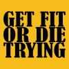 Get Fit Or Die Tryin - Men's Premium T-Shirt